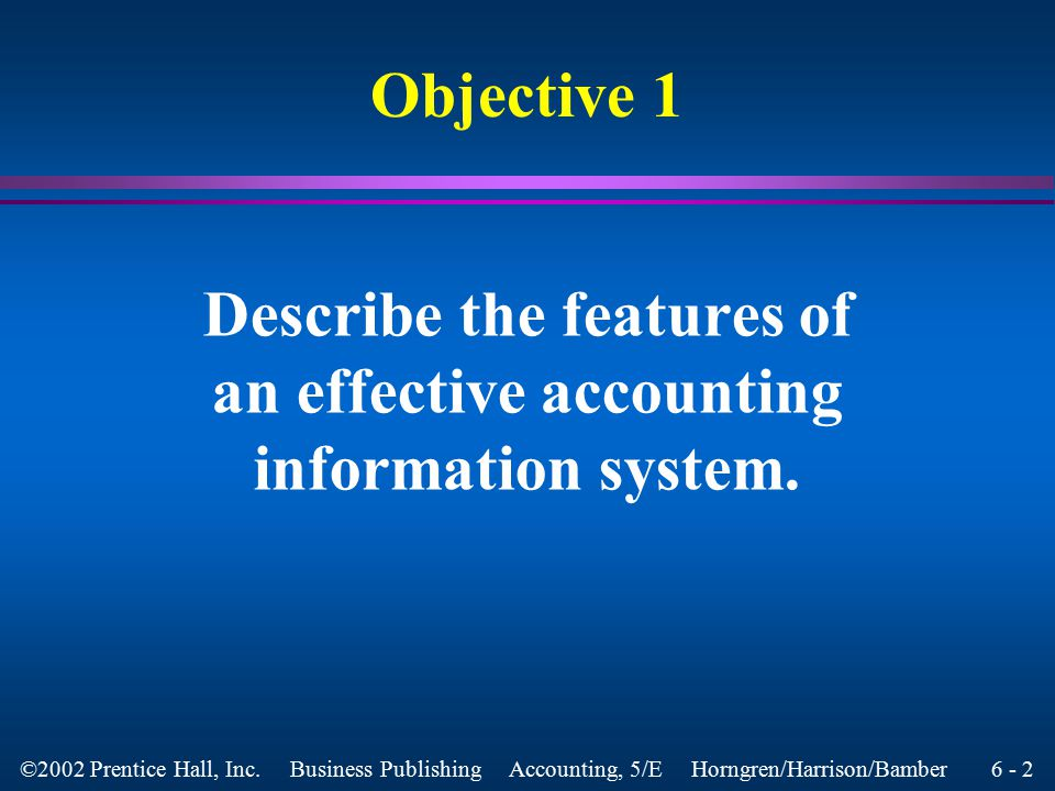 6 - 1 ©2002 Prentice Hall, Inc. Business Publishing Accounting, 5/E Horngren/Harrison/Bamber Accounting Information Systems Chapter 6
