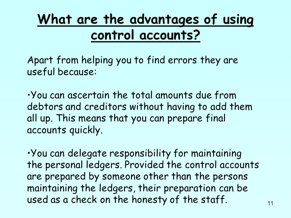 11 What are the advantages of using control accounts.