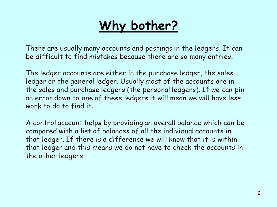 9 Why bother. There are usually many accounts and postings in the ledgers.