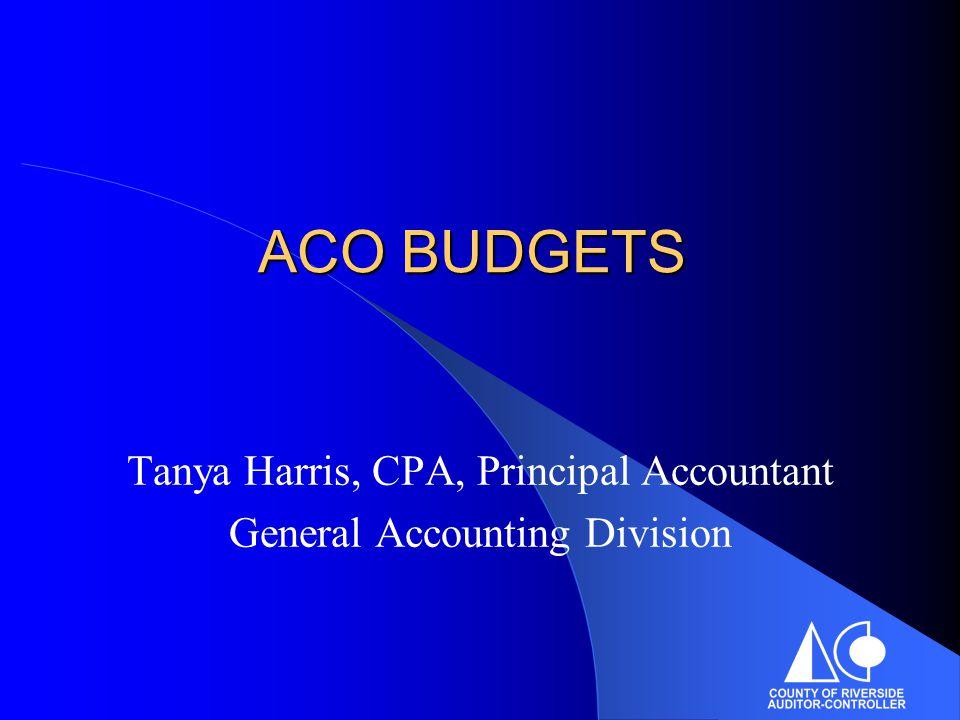 ACO BUDGETS Tanya Harris, CPA, Principal Accountant General Accounting Division