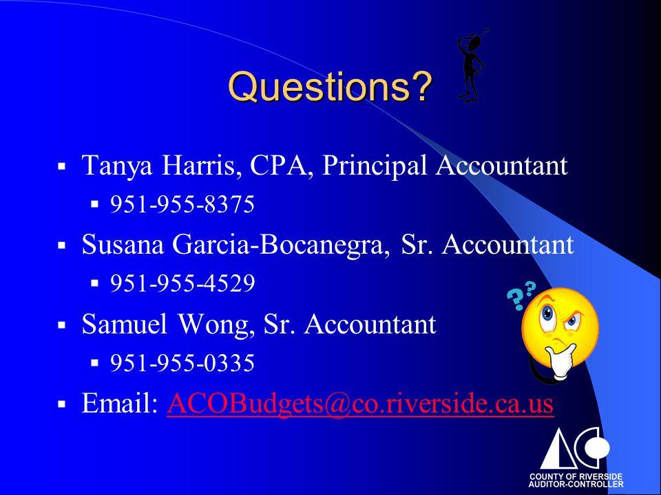 Questions?  Tanya Harris, CPA, Principal Accountant  951-955-8375  Susana Garcia-Bocanegra, Sr. Accountant  951-955-4529  Samuel Wong, Sr. Accoun
