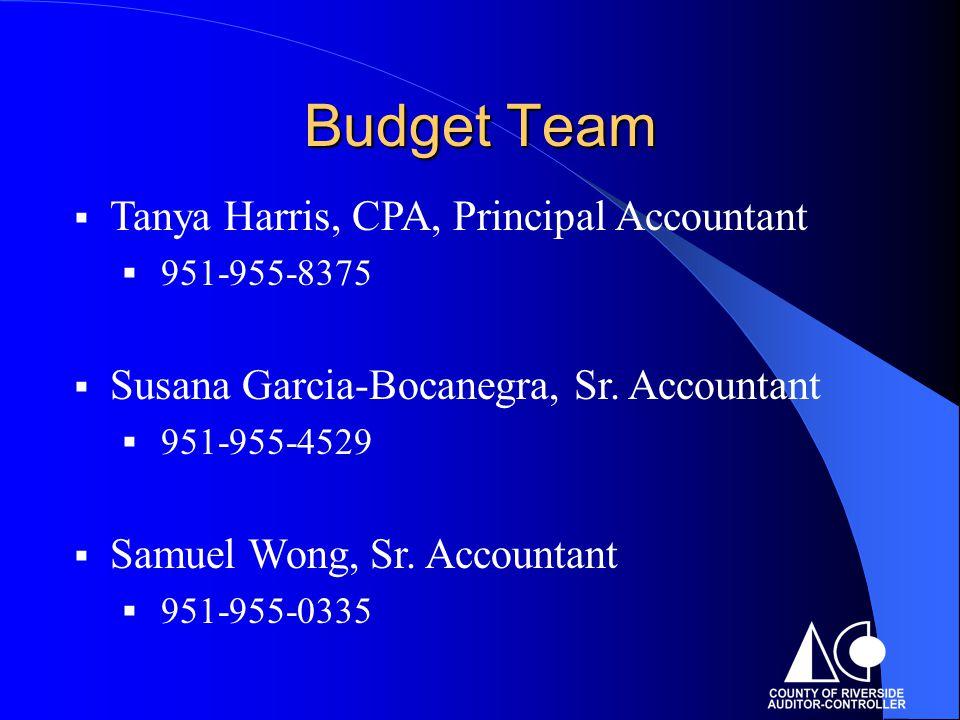 Budget Team  Tanya Harris, CPA, Principal Accountant  951-955-8375  Susana Garcia-Bocanegra, Sr. Accountant  951-955-4529  Samuel Wong, Sr. Accou
