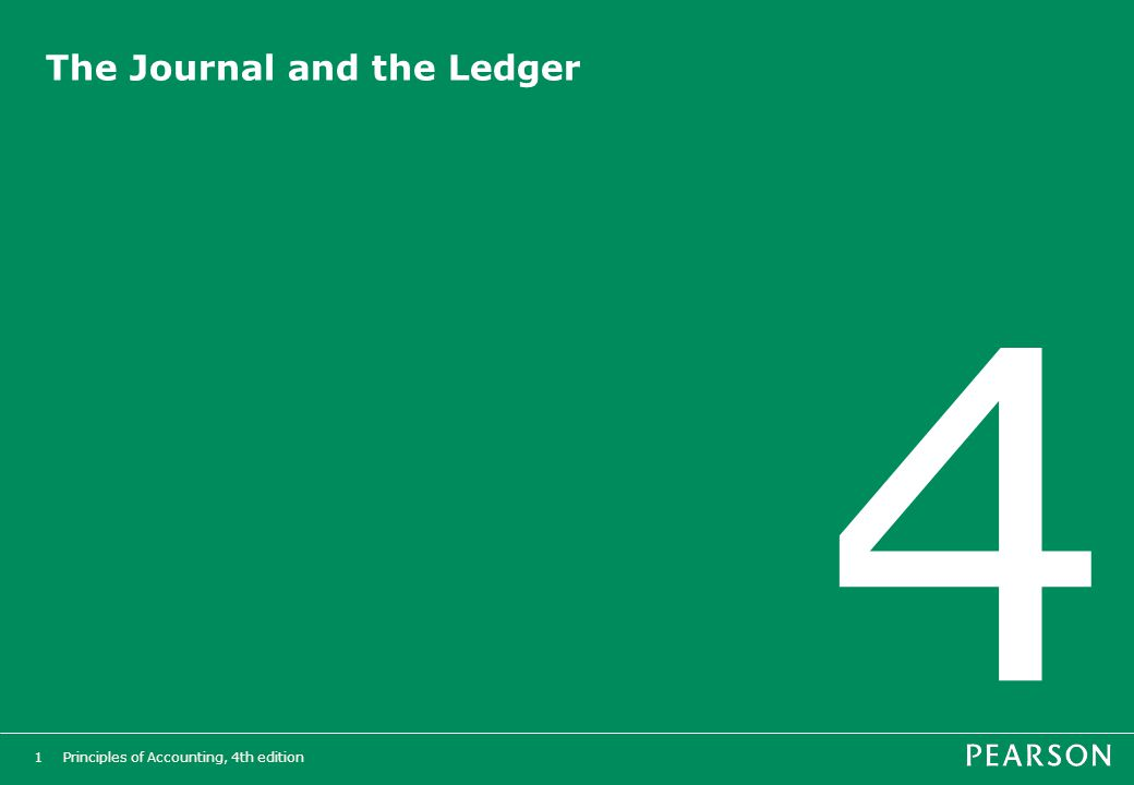 Principles of Accounting, 4th edition1 The Journal and the Ledger 4