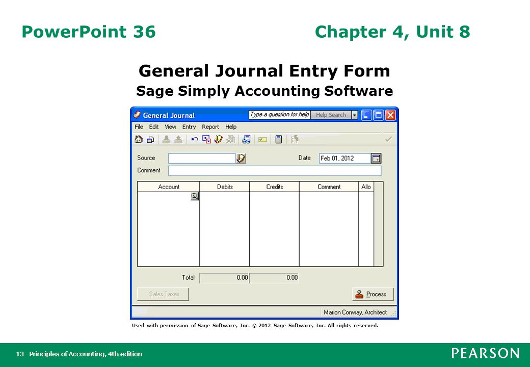 Principles of Accounting, 4th edition13Principles of Accounting, 4th edition13 PowerPoint 36Chapter 4, Unit 8 General Journal Entry Form Sage Simply Accounting Software Used with permission of Sage Software, Inc.
