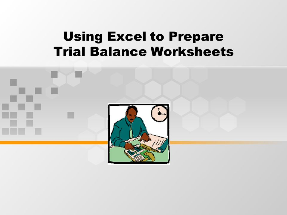 Using Excel to Prepare Trial Balance Worksheets