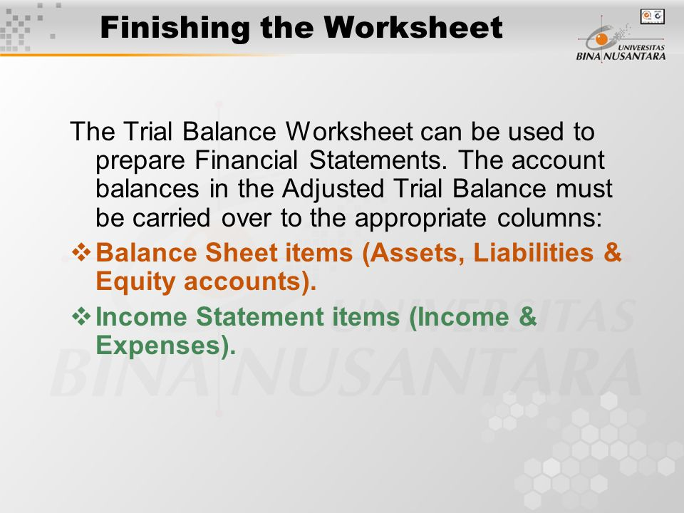 Finishing the Worksheet The Trial Balance Worksheet can be used to prepare Financial Statements.