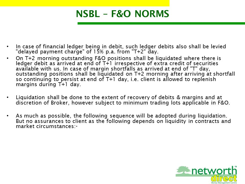 NSBL – F&O NORMS In case of financial ledger being in debit, such ledger debits also shall be levied delayed payment charge of 15% p.a.