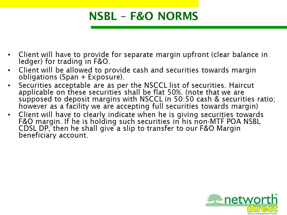 NSBL – F&O NORMS Client will have to provide for separate margin upfront (clear balance in ledger) for trading in F&O.