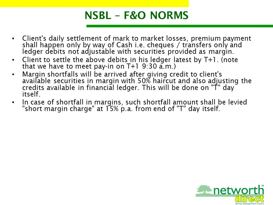 NSBL – F&O NORMS Client s daily settlement of mark to market losses, premium payment shall happen only by way of Cash i.e.