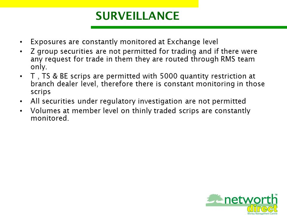 Exposures are constantly monitored at Exchange level Z group securities are not permitted for trading and if there were any request for trade in them they are routed through RMS team only.
