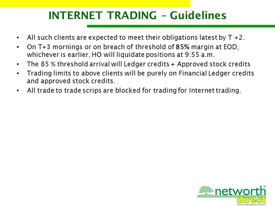 INTERNET TRADING – Guidelines All such clients are expected to meet their obligations latest by T +2.
