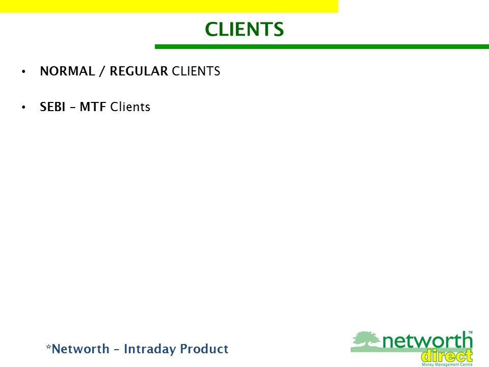 CLIENTS NORMAL / REGULAR CLIENTS SEBI – MTF Clients *Networth – Intraday Product