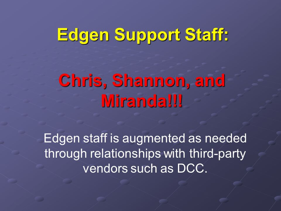 Edgen Support Staff: Chris, Shannon, and Miranda!!.