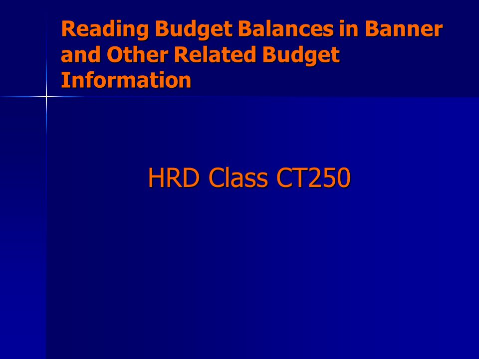 Reading Budget Balances in Banner and Other Related Budget Information HRD Class CT250