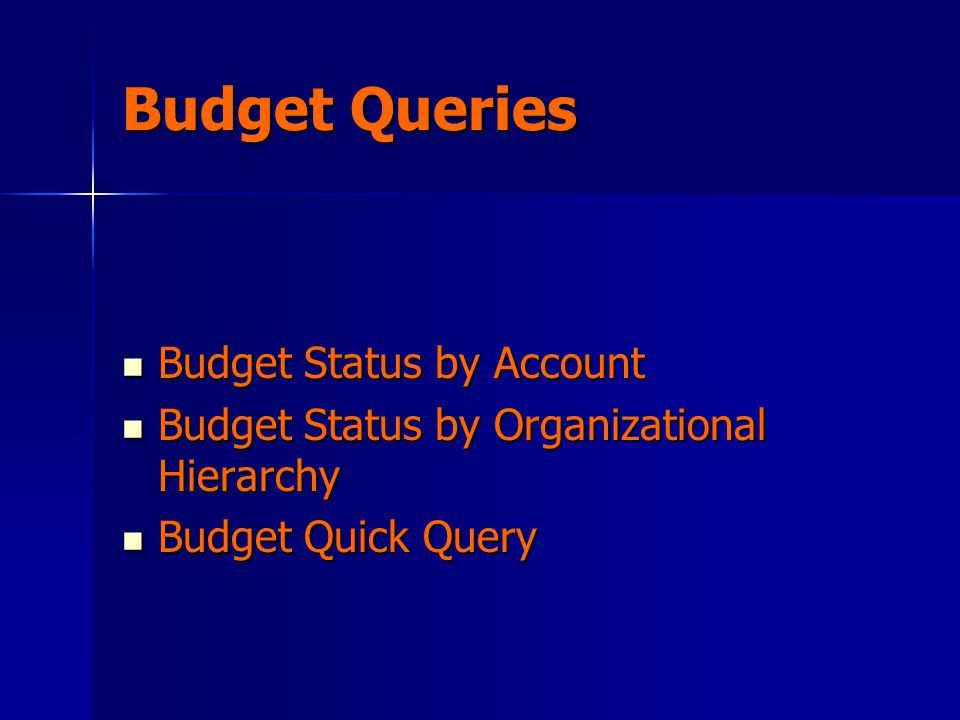 Budget Queries Budget Status by Account Budget Status by Account Budget Status by Organizational Hierarchy Budget Status by Organizational Hierarchy Budget Quick Query Budget Quick Query