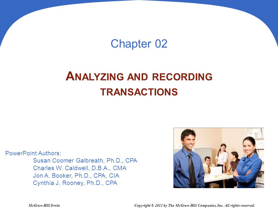 2 - 2 Analyze each transaction and event from source documents A NALYZING AND R ECORDING P ROCESS Record relevant transactions and events in a journal Post journal information to ledger accounts Prepare and analyze the trial balance C 1