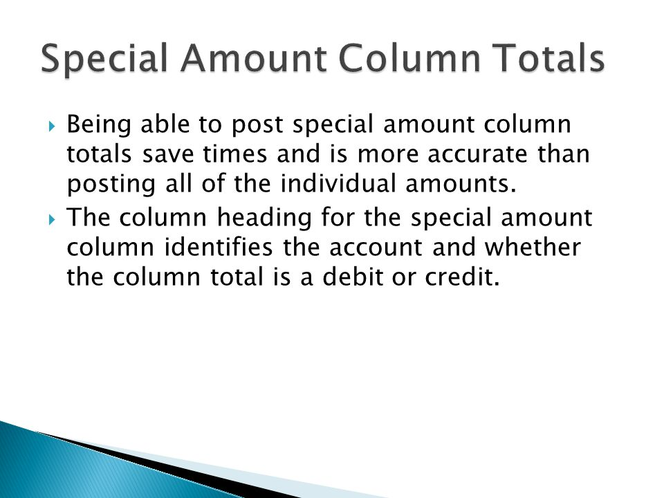  Being able to post special amount column totals save times and is more accurate than posting all of the individual amounts.  The column heading for
