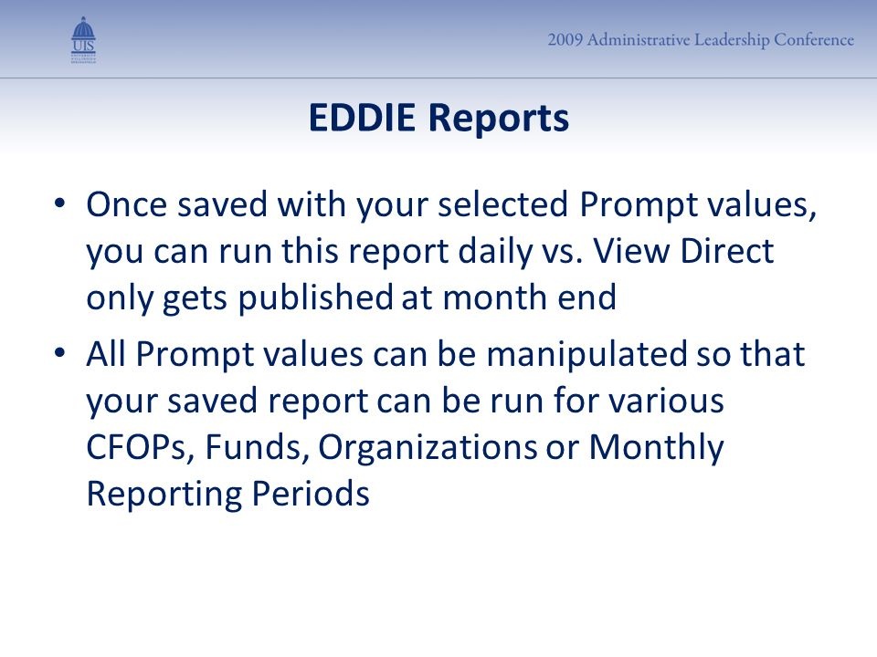 EDDIE Reports Once saved with your selected Prompt values, you can run this report daily vs. View Direct only gets published at month end All Prompt v