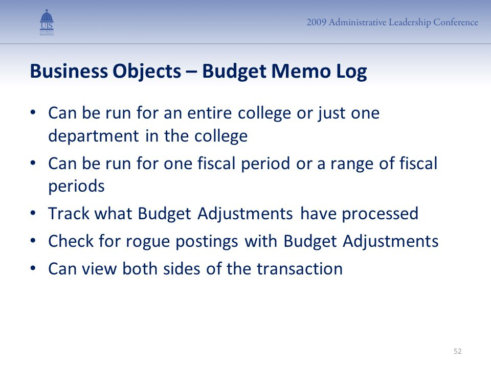 Business Objects – Budget Memo Log 52 Can be run for an entire college or just one department in the college Can be run for one fiscal period or a ran