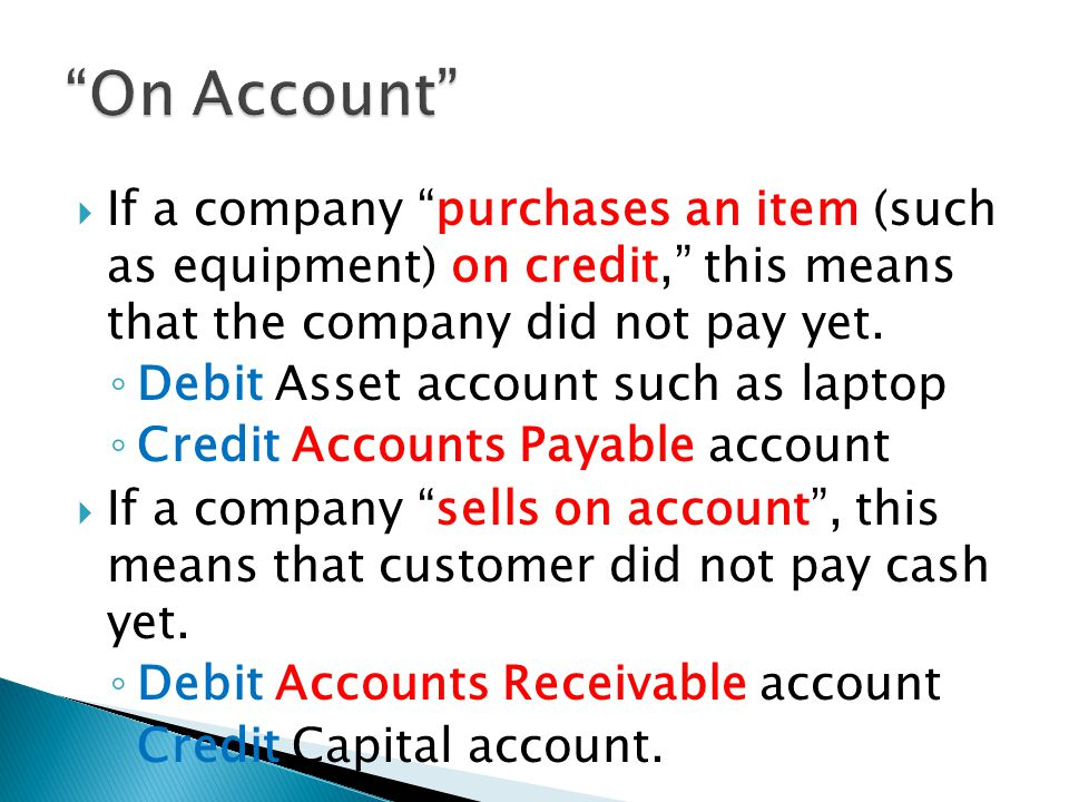  If a company purchases an item (such as equipment) on credit, this means that the company did not pay yet.