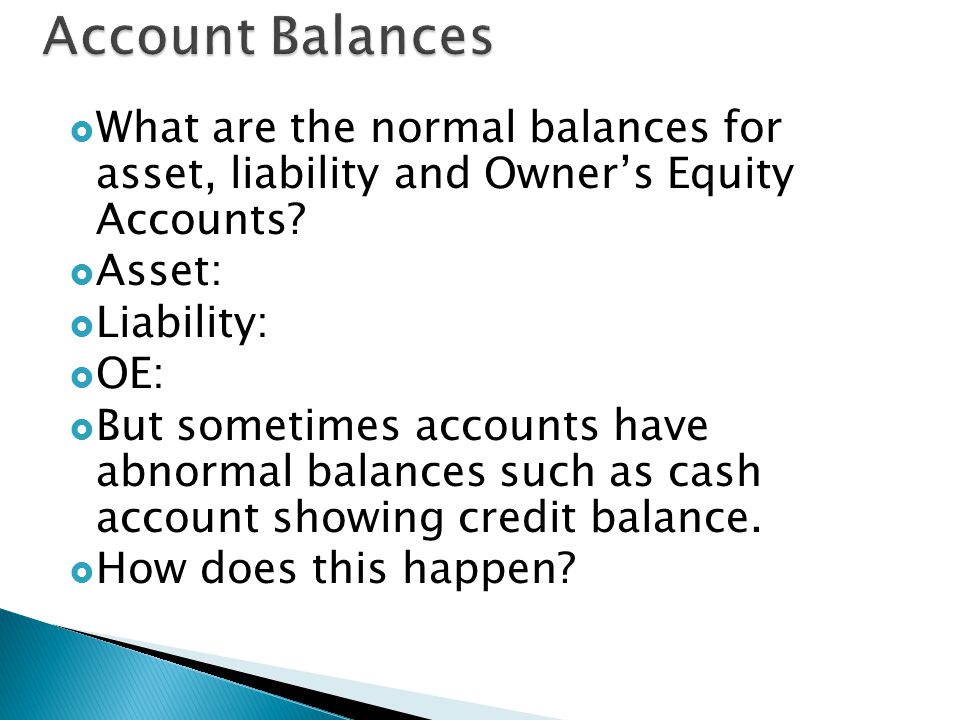  What are the normal balances for asset, liability and Owner's Equity Accounts.