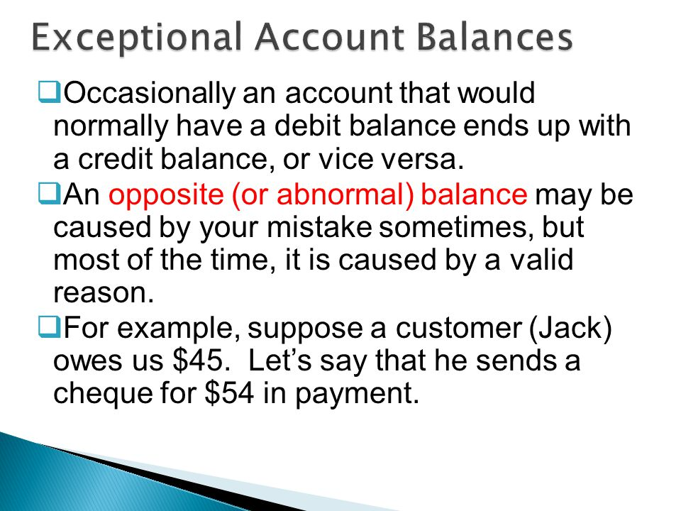  Occasionally an account that would normally have a debit balance ends up with a credit balance, or vice versa.