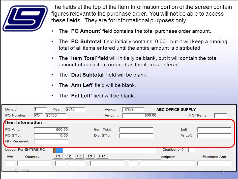 13 The fields at the top of the Item Information portion of the screen contain figures relevant to the purchase order.