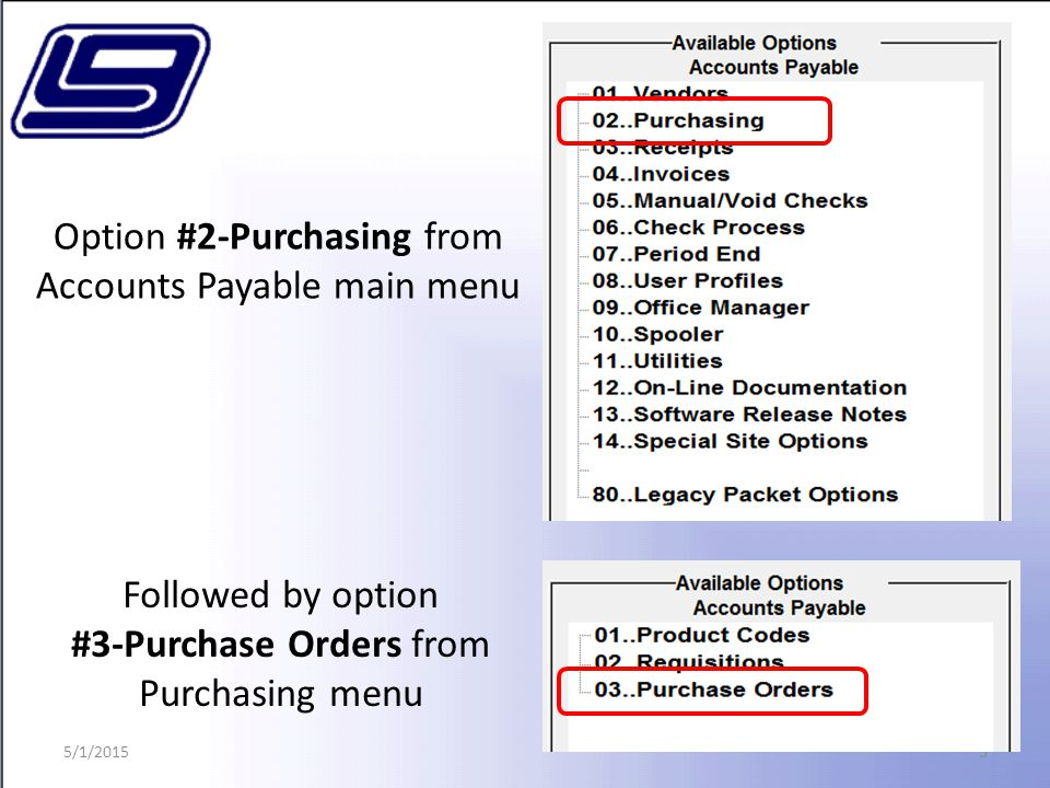 3 Option #2-Purchasing from Accounts Payable main menu Followed by option #3-Purchase Orders from Purchasing menu 5/1/2015