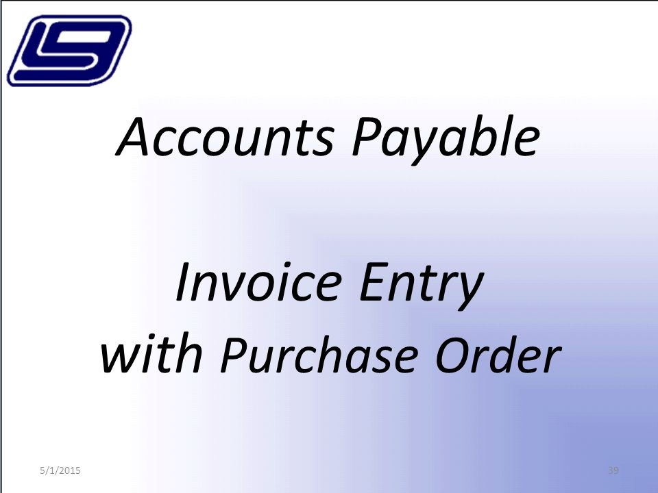 39 Accounts Payable Invoice Entry with Purchase Order 5/1/2015