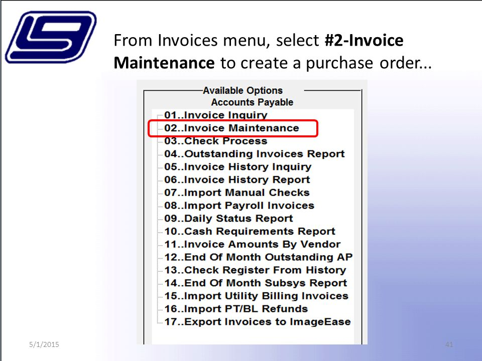 41 From Invoices menu, select #2-Invoice Maintenance to create a purchase order... 5/1/2015