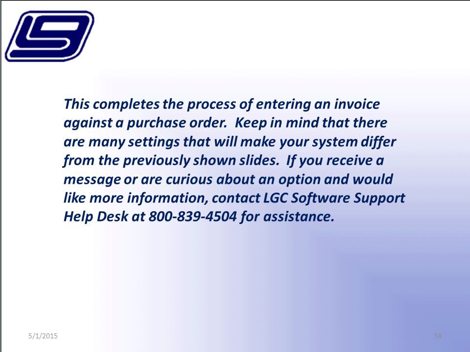 58 This completes the process of entering an invoice against a purchase order.