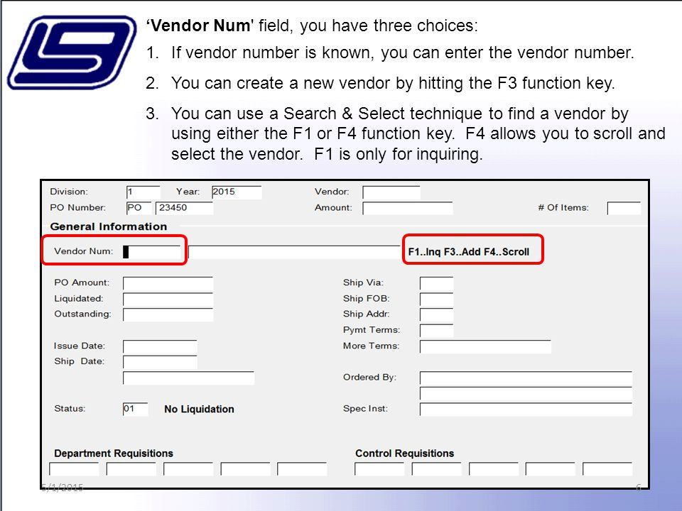 6 'Vendor Num field, you have three choices: 1.If vendor number is known, you can enter the vendor number.
