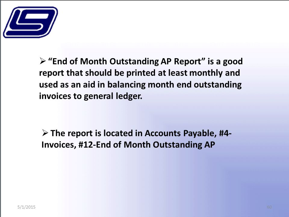 """60  """"End of Month Outstanding AP Report"""" is a good report that should be printed at least monthly and used as an aid in balancing month end outstandi"""