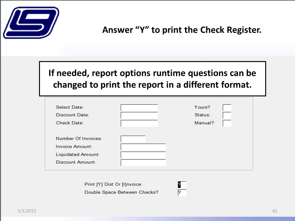 81 If needed, report options runtime questions can be changed to print the report in a different format.