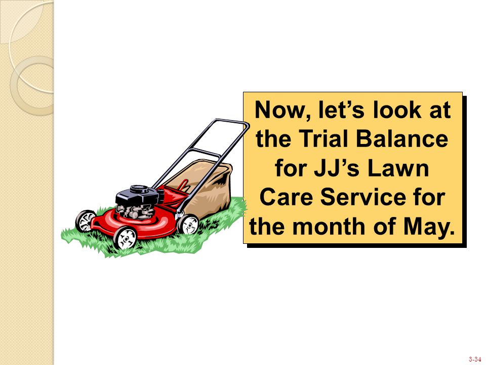 3-34 Now, let's look at the Trial Balance for JJ's Lawn Care Service for the month of May.
