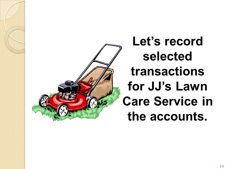 3-8 Let's record selected transactions for JJ's Lawn Care Service in the accounts.