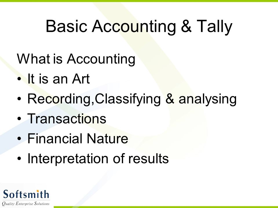 What is Accounting It is an Art Recording,Classifying & analysing Transactions Financial Nature Interpretation of results