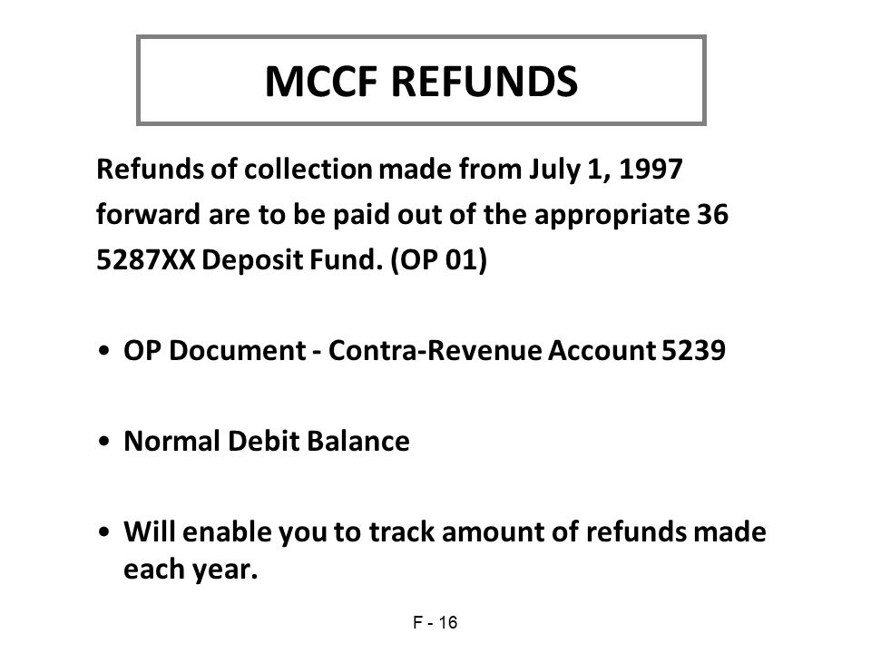 Refunds of collection made from July 1, 1997 forward are to be paid out of the appropriate 36 5287XX Deposit Fund.