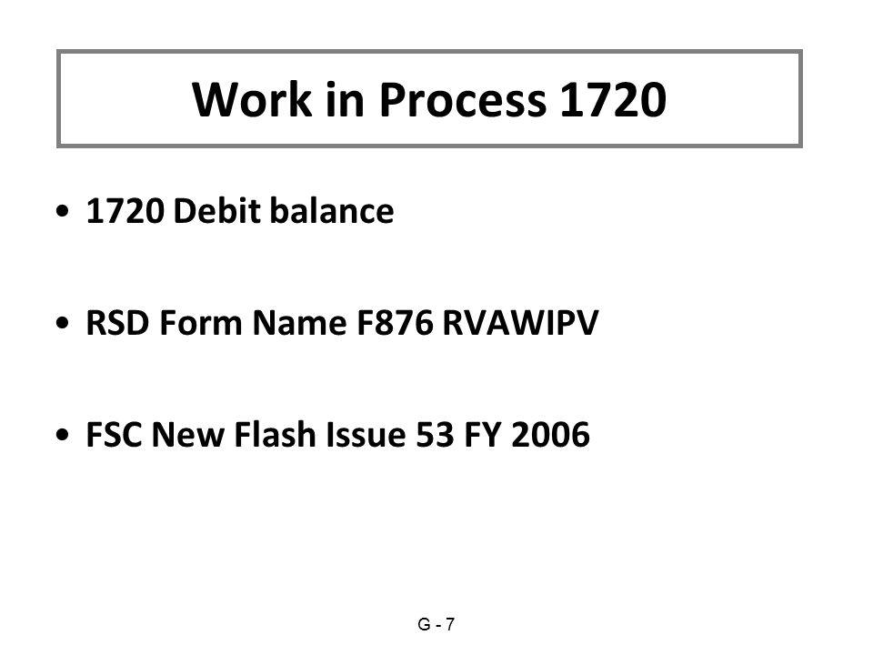 1720 Debit balance RSD Form Name F876 RVAWIPV FSC New Flash Issue 53 FY 2006 Work in Process 1720 G - 7