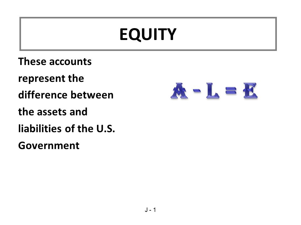 These accounts represent the difference between the assets and liabilities of the U.S.
