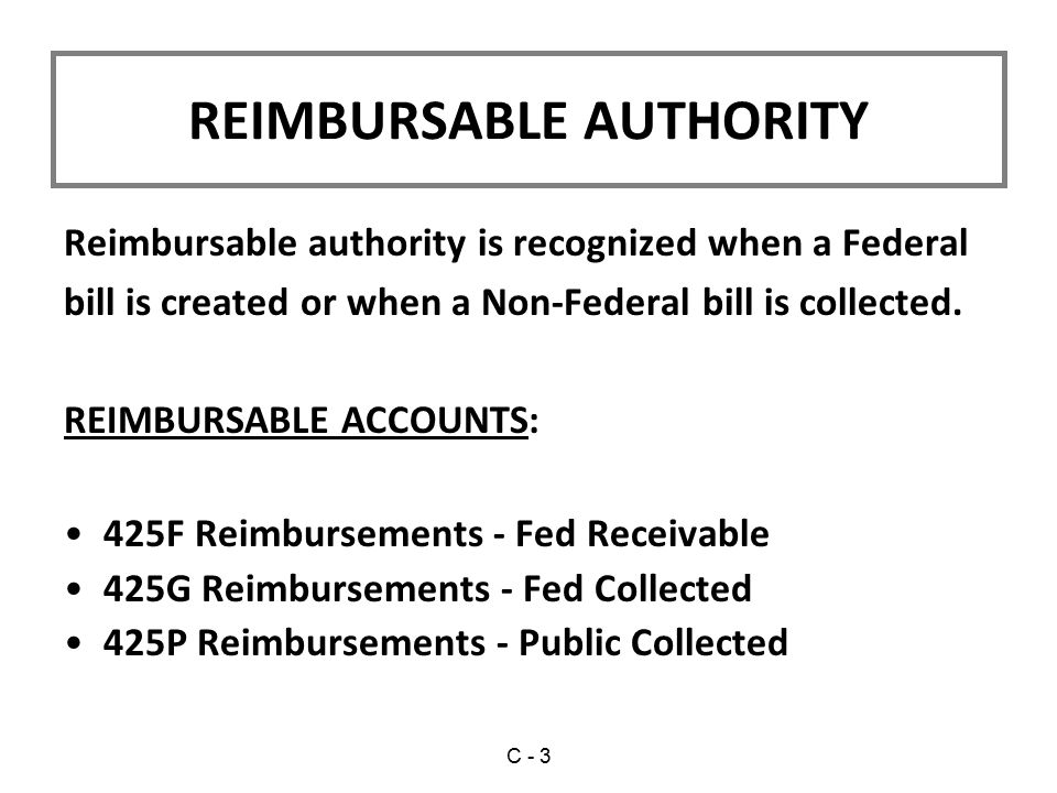 REIMBURSABLE AUTHORITY Reimbursable authority is recognized when a Federal bill is created or when a Non-Federal bill is collected.