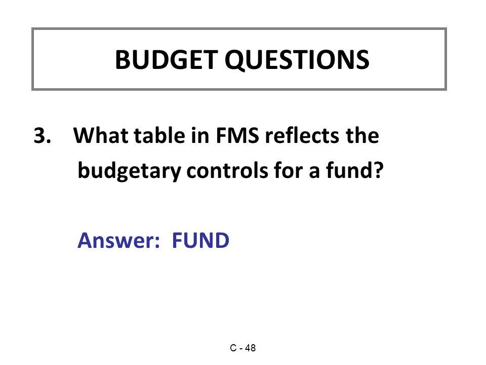 3.What table in FMS reflects the budgetary controls for a fund.