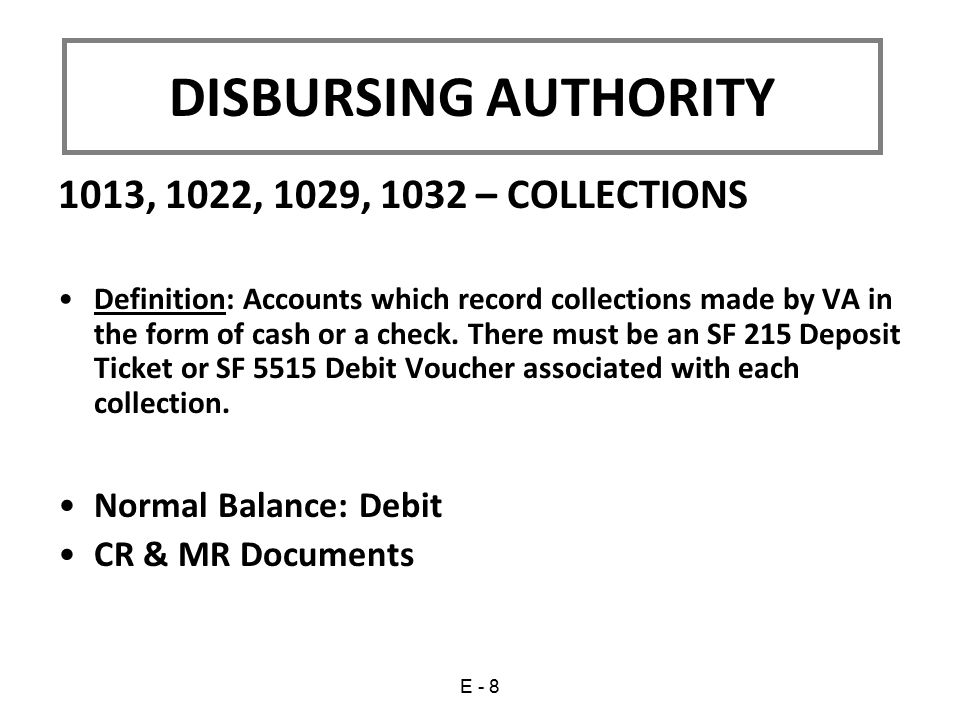 1013, 1022, 1029, 1032 – COLLECTIONS Definition: Accounts which record collections made by VA in the form of cash or a check.