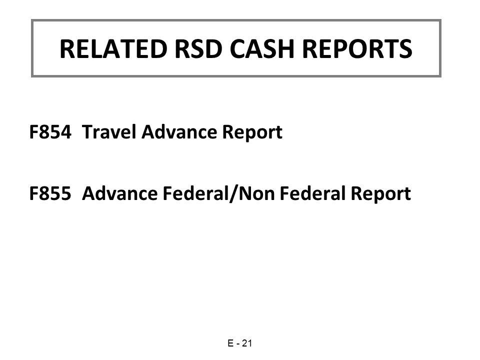 F854 Travel Advance Report F855 Advance Federal/Non Federal Report RELATED RSD CASH REPORTS E - 21