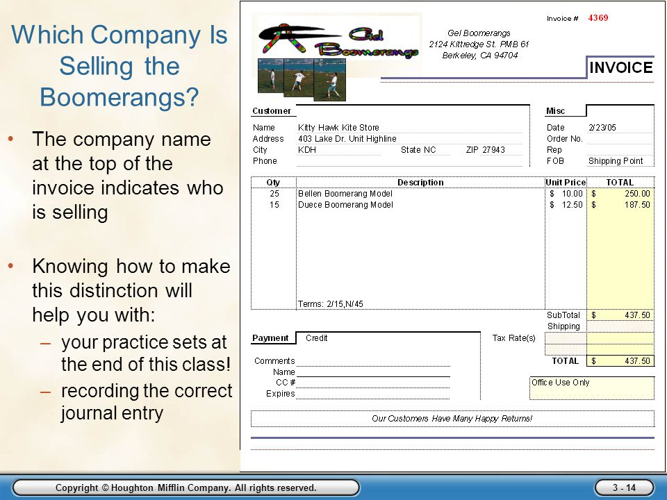 Copyright © Houghton Mifflin Company. All rights reserved. 3 - 14 Which Company Is Selling the Boomerangs? The company name at the top of the invoice