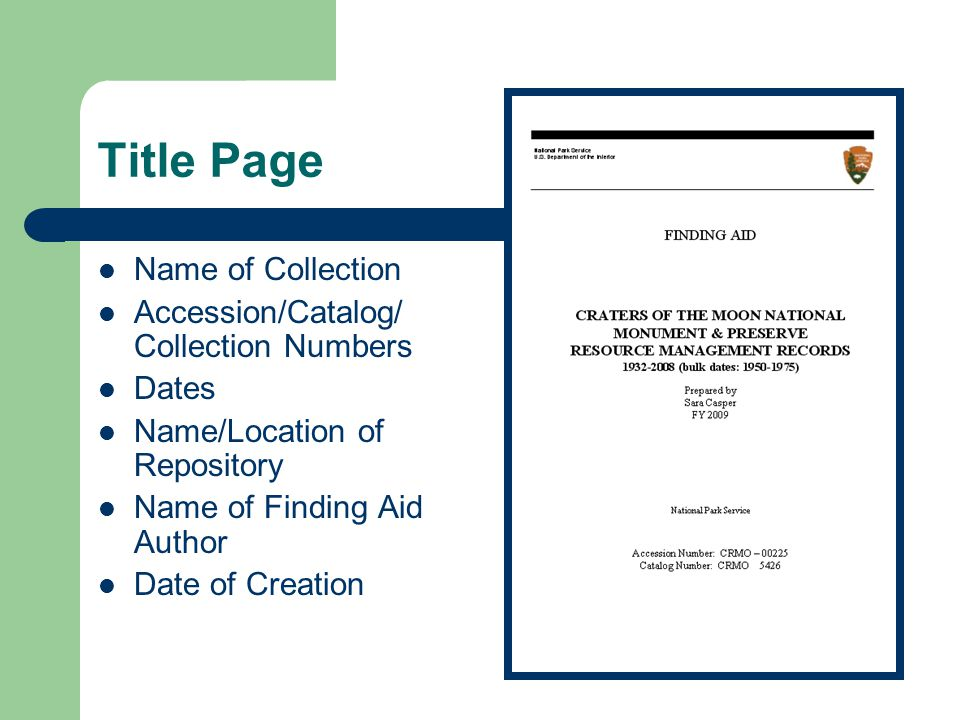 Title Page Name of Collection Accession/Catalog/ Collection Numbers Dates Name/Location of Repository Name of Finding Aid Author Date of Creation