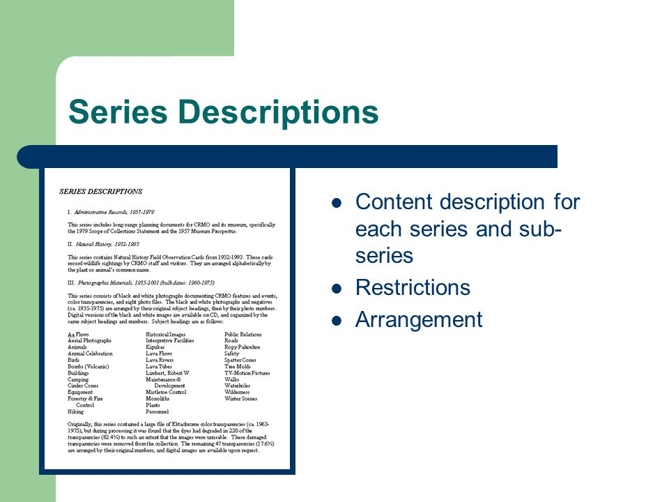 Series Descriptions Content description for each series and sub- series Restrictions Arrangement