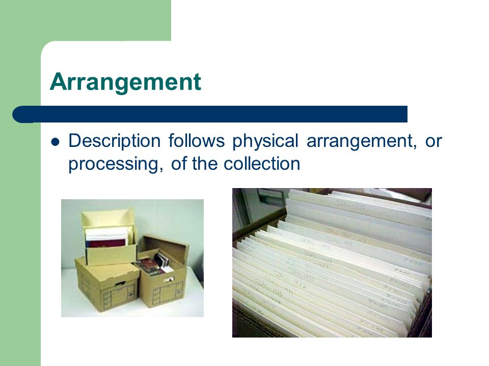 Arrangement Description follows physical arrangement, or processing, of the collection