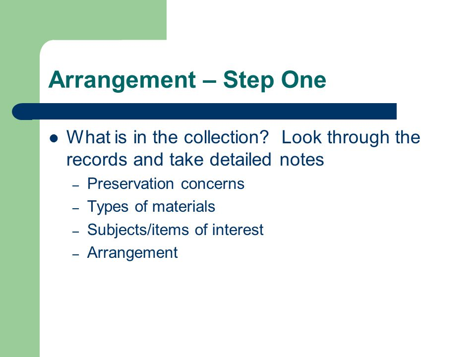 Arrangement – Step Two Identify Record Series – Natural Groupings – Original Filing System Do not attempt to write a finding aid without understanding the collection hierarchy
