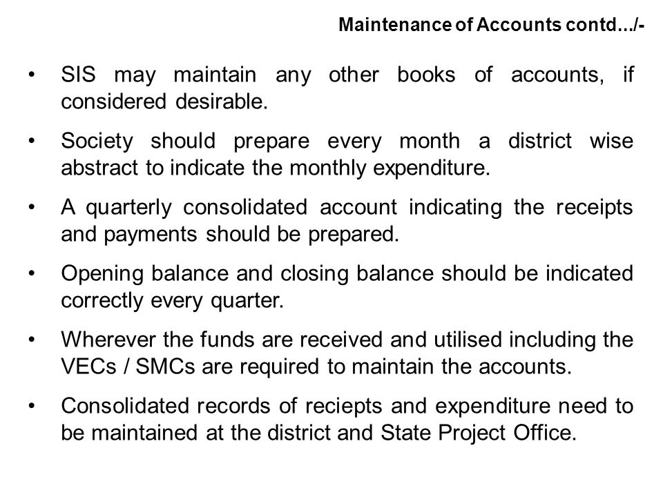 SIS may maintain any other books of accounts, if considered desirable. Society should prepare every month a district wise abstract to indicate the mon